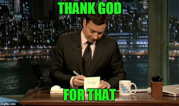 Thank you Notes Jimmy Fallon | THANK GOD FOR THAT | image tagged in thank you notes jimmy fallon | made w/ Imgflip meme maker