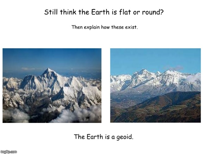 Attention Flat & Round Earthers! | image tagged in geoid,funny,memes | made w/ Imgflip meme maker