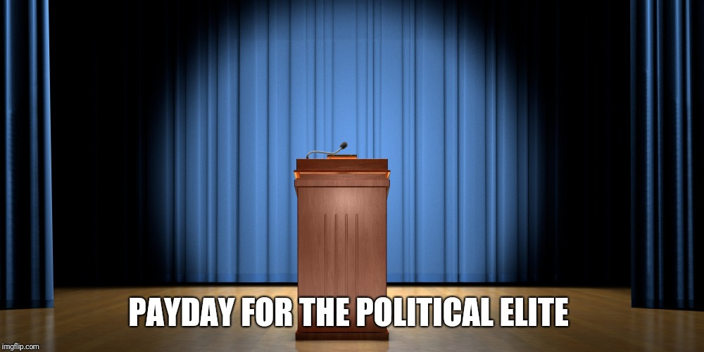 empty podium | PAYDAY FOR THE POLITICAL ELITE | image tagged in empty podium | made w/ Imgflip meme maker