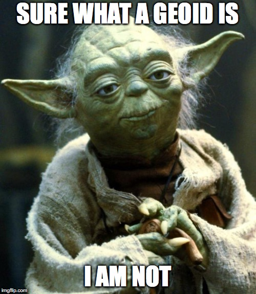 Star Wars Yoda Meme | SURE WHAT A GEOID IS I AM NOT | image tagged in memes,star wars yoda | made w/ Imgflip meme maker