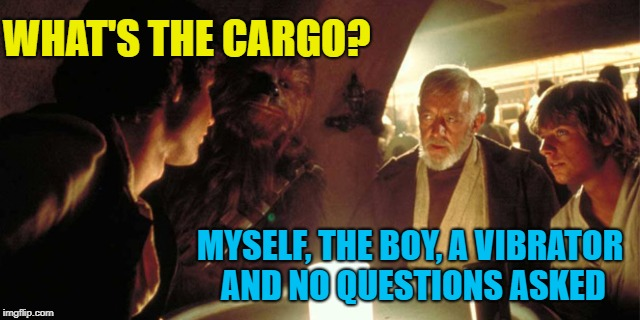 WHAT'S THE CARGO? MYSELF, THE BOY, A VIBRATOR AND NO QUESTIONS ASKED | made w/ Imgflip meme maker