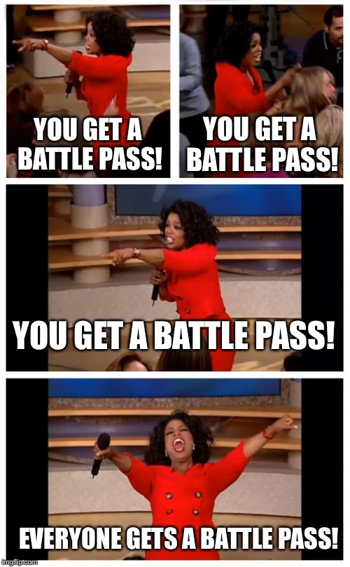Oprah You Get A Car Everybody Gets A Car | YOU GET A BATTLE PASS! YOU GET A BATTLE PASS! YOU GET A BATTLE PASS! EVERYONE GETS A BATTLE PASS! | image tagged in memes,oprah you get a car everybody gets a car | made w/ Imgflip meme maker