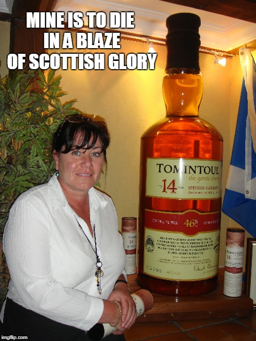 MINE IS TO DIE IN A BLAZE OF SCOTTISH GLORY | made w/ Imgflip meme maker