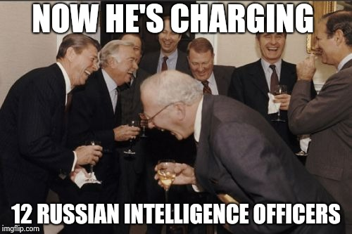 Thanks again , Bob , keep up the good work | NOW HE'S CHARGING 12 RUSSIAN INTELLIGENCE OFFICERS | image tagged in memes,laughing men in suits,witch hunt,traitor,russian investigation | made w/ Imgflip meme maker