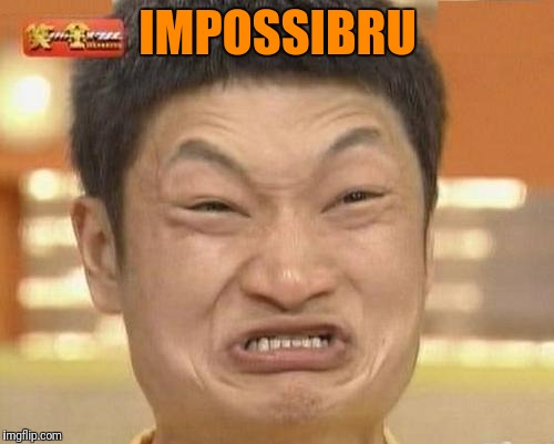 Impossibru Guy Original Meme | IMPOSSIBRU | image tagged in memes,impossibru guy original | made w/ Imgflip meme maker