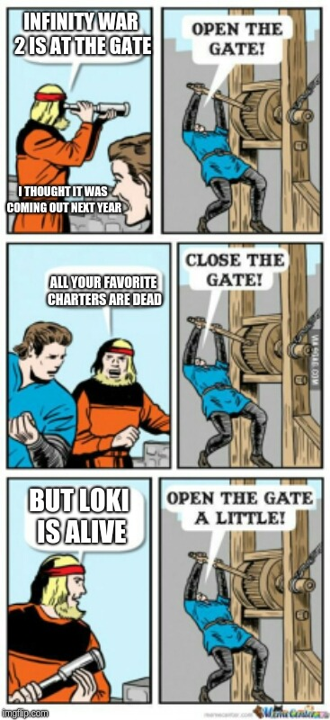 Open the gate a little | INFINITY WAR 2 IS AT THE GATE ALL YOUR FAVORITE CHARTERS ARE DEAD BUT LOKI IS ALIVE I THOUGHT IT WAS COMING OUT NEXT YEAR | image tagged in open the gate a little | made w/ Imgflip meme maker