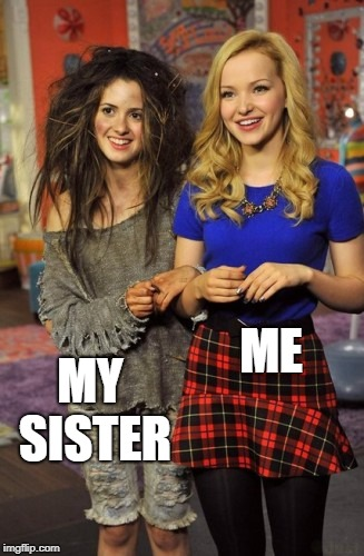 And Yet We Are Friends | ME MY SISTER | image tagged in sisters,sister | made w/ Imgflip meme maker