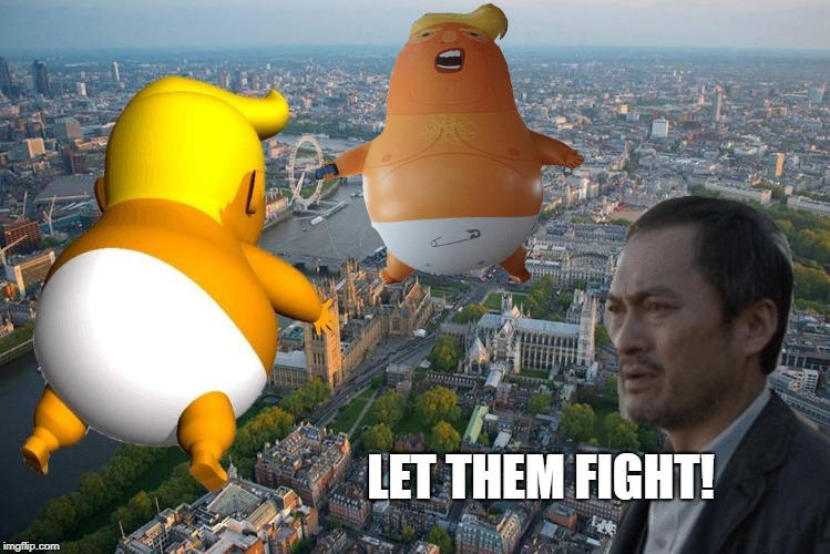 Let them fight! | LET THEM FIGHT! | image tagged in gojira,trump blimp,high quality shoop | made w/ Imgflip meme maker