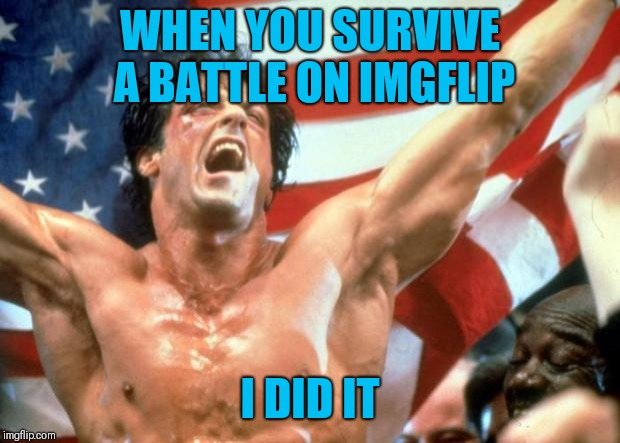 When you survive a battle after making a meme on IMGFLIP and get attacked by emotional, angry, crying and violent liberals | WHEN YOU SURVIVE A BATTLE ON IMGFLIP I DID IT | image tagged in rocky victory,liberal logic,extreme vetting,democrat debate,trump 2020 | made w/ Imgflip meme maker