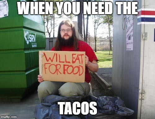eat for food2 | WHEN YOU NEED THE TACOS | image tagged in eat for food2 | made w/ Imgflip meme maker