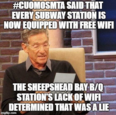 #CuomosMTA | #CUOMOSMTA SAID THAT EVERY SUBWAY STATION IS NOW EQUIPPED WITH FREE WIFI THE SHEEPSHEAD BAY B/Q STATION'S LACK OF WIFI DETERMINED THAT WAS A | image tagged in memes,maury lie detector,cuomo,nyc,new york city | made w/ Imgflip meme maker