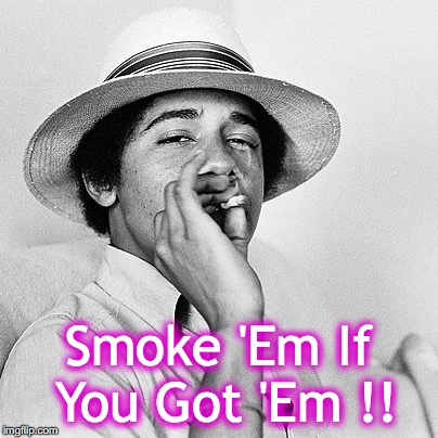 Smoke 'Em If You Got 'Em !! | made w/ Imgflip meme maker