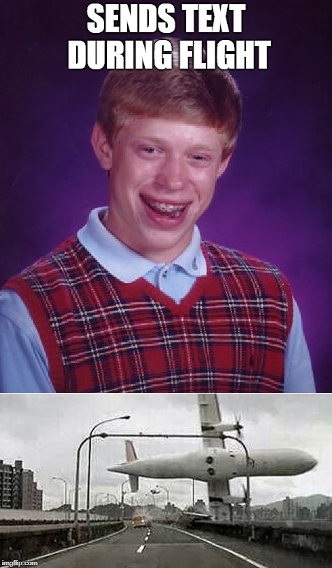 SENDS TEXT DURING FLIGHT | image tagged in bad luck brian,funny,funny memes,plane,flight | made w/ Imgflip meme maker