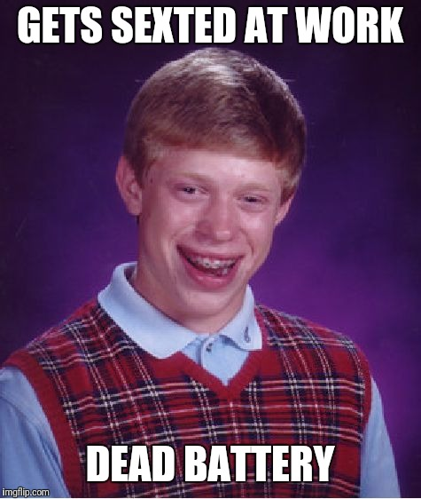 Bad Luck Brian Meme | GETS SEXTED AT WORK DEAD BATTERY | image tagged in memes,bad luck brian | made w/ Imgflip meme maker