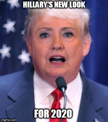 Hillary Trump | HILLARY'S NEW LOOK FOR 2020 | image tagged in hillary trump | made w/ Imgflip meme maker