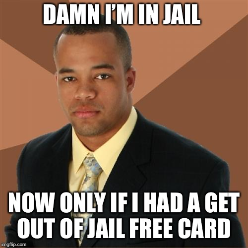 Successful Black Man Meme | DAMN I'M IN JAIL NOW ONLY IF I HAD A GET OUT OF JAIL FREE CARD | image tagged in memes,successful black man | made w/ Imgflip meme maker