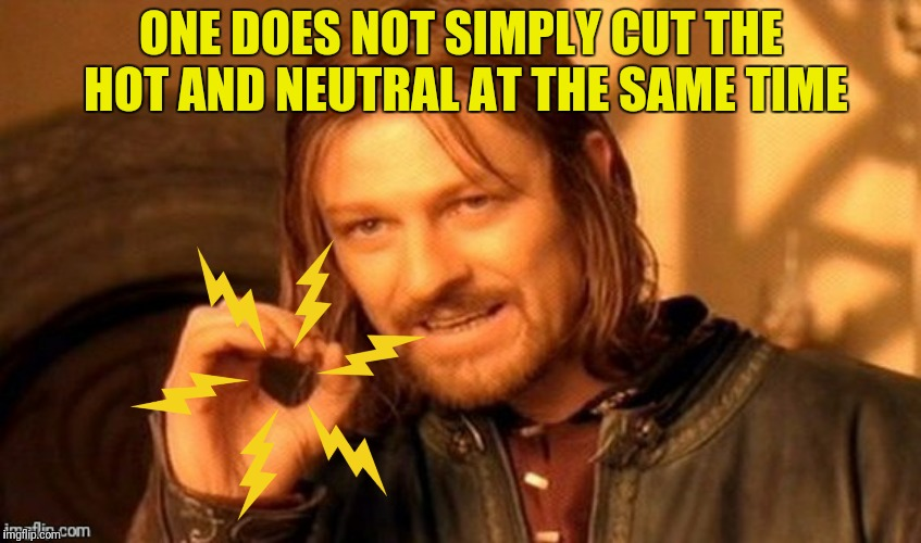 ONE DOES NOT SIMPLY CUT THE HOT AND NEUTRAL AT THE SAME TIME | made w/ Imgflip meme maker