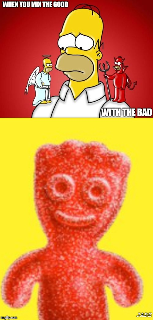 Good+bad=sourpatch | WHEN YOU MIX THE GOOD WITH THE BAD JADE | image tagged in emotions,emotional,good,bad | made w/ Imgflip meme maker