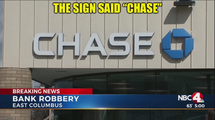"THE SIGN SAID ""CHASE"" 