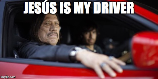 JESÚS IS MY DRIVER | made w/ Imgflip meme maker