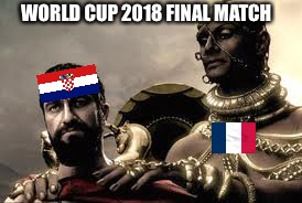 Croatia vs France world cup 2018 | WORLD CUP 2018 FINAL MATCH | image tagged in croatia,world cup,france,russia,finals | made w/ Imgflip meme maker