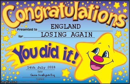 Happy Star Congratulations | ENGLAND LOSING AGAIN 14th July 2018 Gazza Southgate Esq | image tagged in memes,happy star congratulations | made w/ Imgflip meme maker