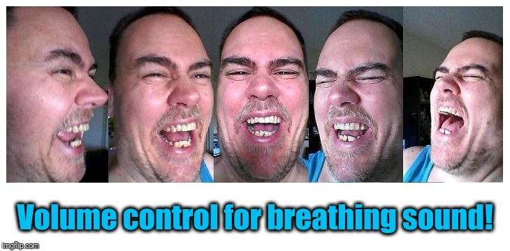 LOL | Volume control for breathing sound! | image tagged in lol | made w/ Imgflip meme maker