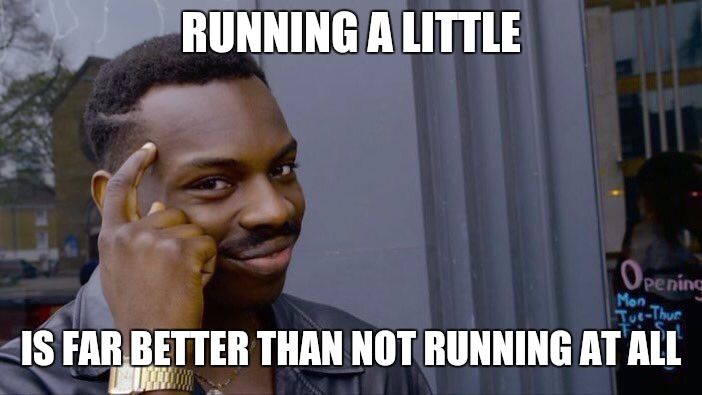 Roll Safe Think About It Meme | RUNNING A LITTLE IS FAR BETTER THAN NOT RUNNING AT ALL | image tagged in memes,roll safe think about it | made w/ Imgflip meme maker