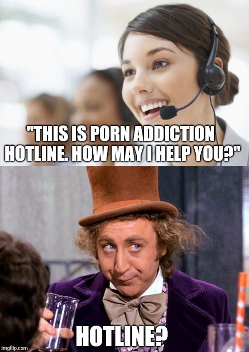 """THIS IS PORN ADDICTION HOTLINE. HOW MAY I HELP YOU?"" HOTLINE? 