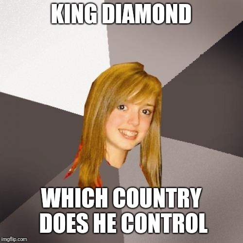 80s death metal | KING DIAMOND WHICH COUNTRY DOES HE CONTROL | image tagged in memes,musically oblivious 8th grader | made w/ Imgflip meme maker