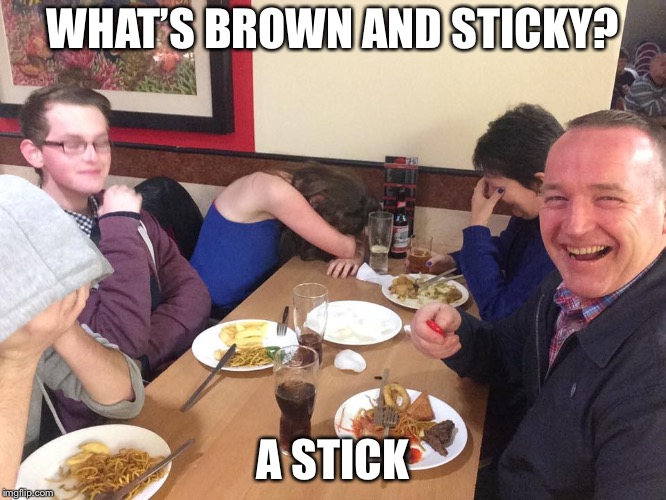 Yeah... I died inside too | WHAT'S BROWN AND STICKY? A STICK | image tagged in dad joke meme,stick,memes | made w/ Imgflip meme maker