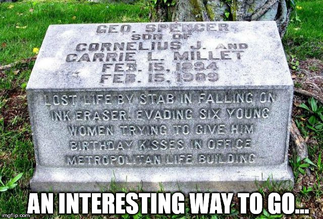 What detail on a tombstone and why was he running away from 6 girls? | AN INTERESTING WAY TO GO... | image tagged in memes,death,tombstone,humor | made w/ Imgflip meme maker