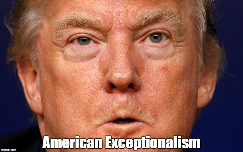 American Exceptionalism | made w/ Imgflip meme maker