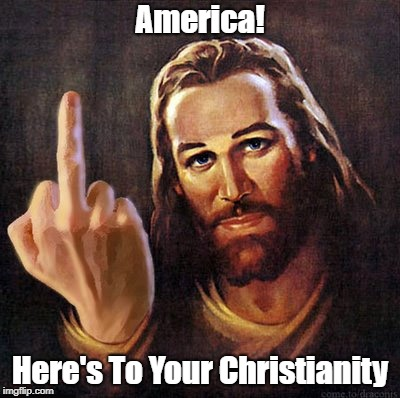 America! Here's To Your Christianity | made w/ Imgflip meme maker