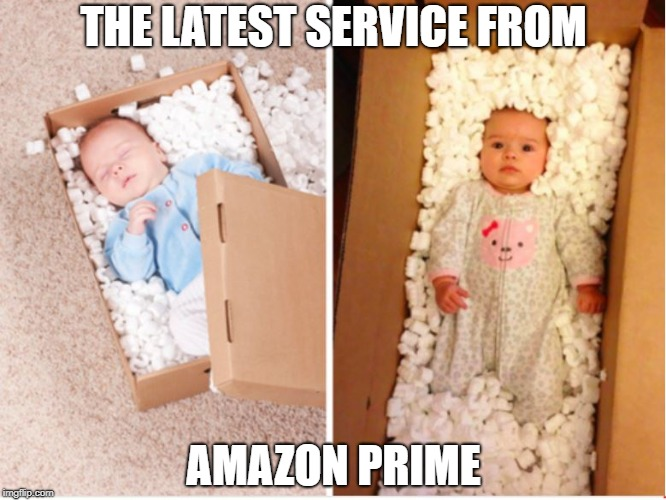 The latest service from Amazon Prime | THE LATEST SERVICE FROM AMAZON PRIME | image tagged in amazon prime,amazon,baby,obstetrician,delivery | made w/ Imgflip meme maker