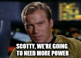 SCOTTY, WE'RE GOING TO NEED MORE POWER | made w/ Imgflip meme maker