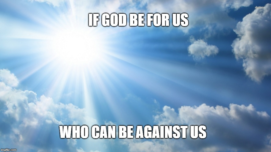 Romans 8:31 God is for Us | IF GOD BE FOR US WHO CAN BE AGAINST US | image tagged in bible,bible verse,holy bible,verse,holyspirit | made w/ Imgflip meme maker