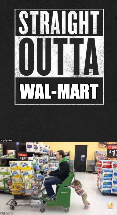 Put that kid to work! | image tagged in straight outta wal-mart,kid,bad parenting,children,funny memes,walmart | made w/ Imgflip meme maker