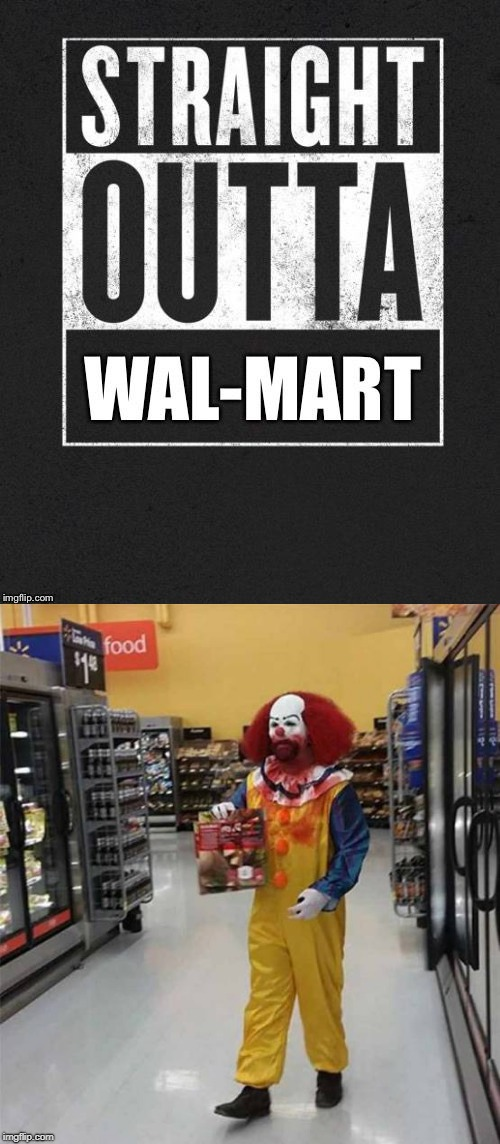 Happy Halloween for all people planning on wearing their costume to Walmart | image tagged in straight outta wal-mart,scary clown,halloween,memes,funny,people of walmart | made w/ Imgflip meme maker