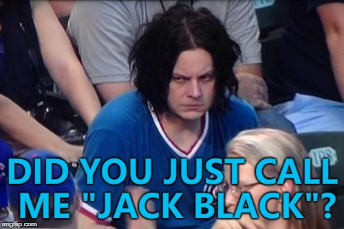 "Jack White not having the best day... :) |  DID YOU JUST CALL ME ""JACK BLACK""? 
