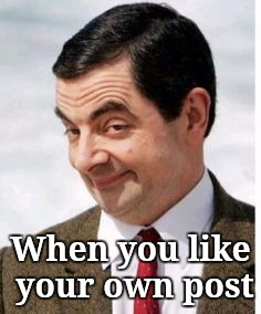 You know you like it |  When you like your own post | image tagged in mr beans as a pedo,funny memes | made w/ Imgflip meme maker