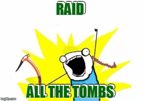 Tomb Raider meme (short version). | RAID ALL THE TOMBS RAID ALL THE TOMBS | image tagged in raid all the tombs,memes,movies,lara croft,tomb raider,x all the y event | made w/ Imgflip meme maker
