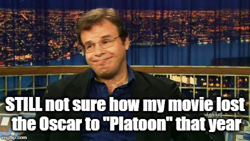 "STILL not sure how my movie lost the Oscar to ""Platoon"" that year 