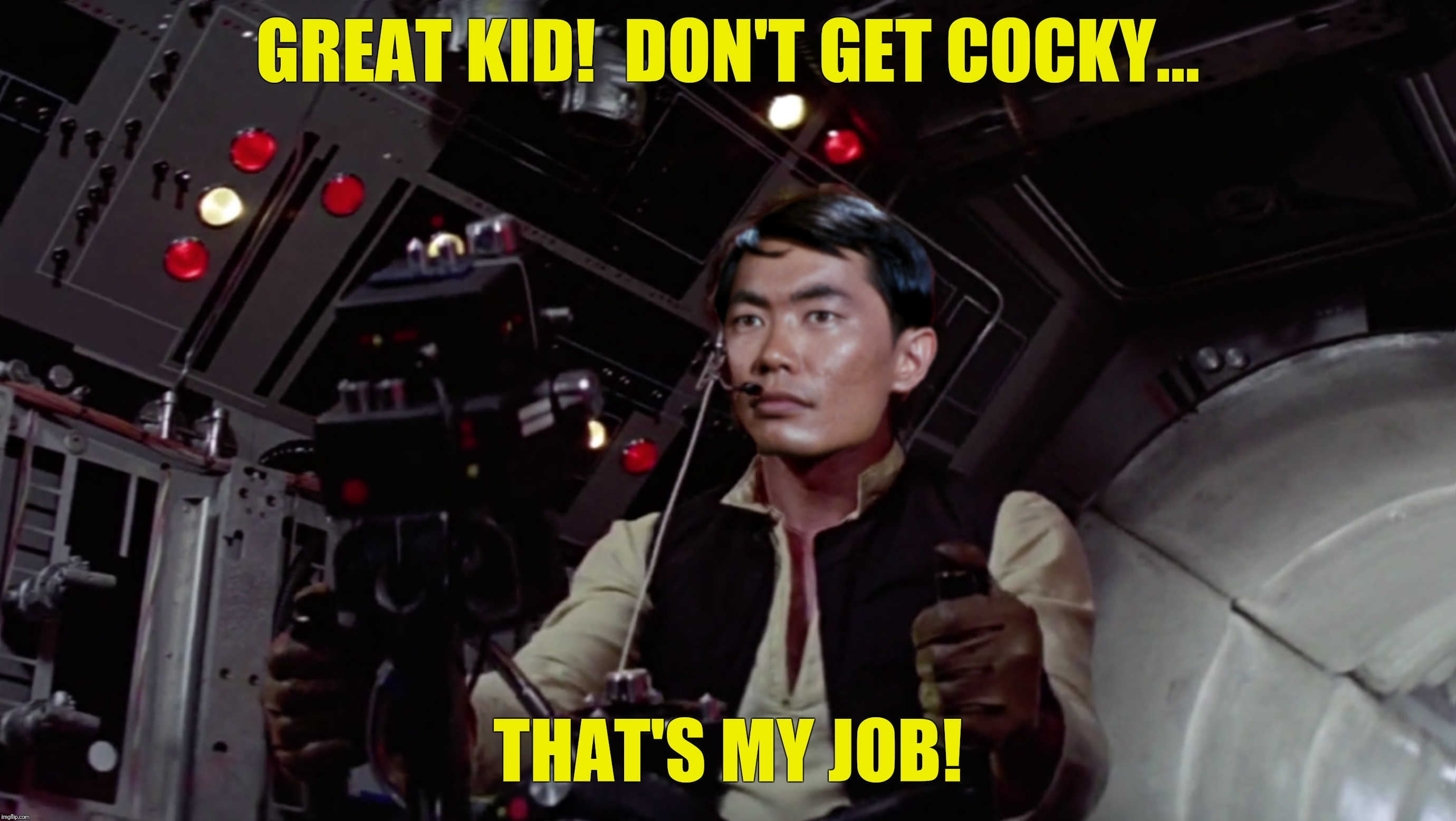 Bad Photoshop Sunday presents:  Han Sulu (Oh my!) | GREAT KID!  DON'T GET COCKY... THAT'S MY JOB! | image tagged in bad photoshop sunday,han solo,sulu,star wars,star trek | made w/ Imgflip meme maker