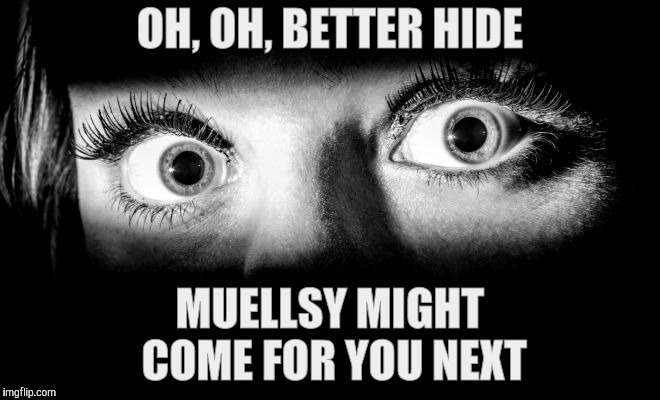 OH, OH, BETTER HIDE MUELLSY MIGHT COME FOR YOU NEXT | made w/ Imgflip meme maker