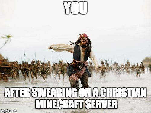 swearing on christian minecraft servers | YOU AFTER SWEARING ON A CHRISTIAN MINECRAFT SERVER | image tagged in memes,jack sparrow being chased | made w/ Imgflip meme maker