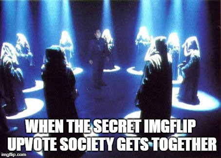 WHEN THE SECRET IMGFLIP UPVOTE SOCIETY GETS TOGETHER | image tagged in cult | made w/ Imgflip meme maker