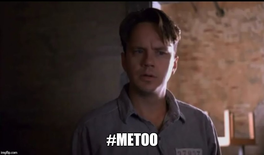 #METOO | image tagged in andy dufresne,metoo,the shawshank redemption | made w/ Imgflip meme maker