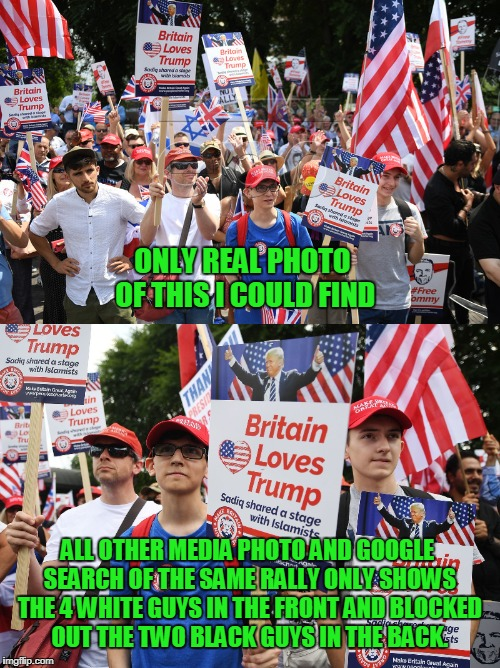 And why... I don't trust fake news media. | ONLY REAL PHOTO OF THIS I COULD FIND ALL OTHER MEDIA PHOTO AND GOOGLE SEARCH OF THE SAME RALLY ONLY SHOWS THE 4 WHITE GUYS IN THE FRONT AND  | image tagged in fake news,google,media,trump rally | made w/ Imgflip meme maker