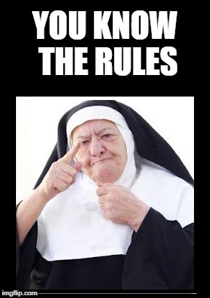 nun | YOU KNOW THE RULES | image tagged in nun | made w/ Imgflip meme maker
